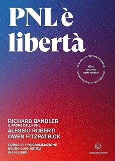 PNL è libertà. Corso di Programmazione Neuro-Linguistica in un libro