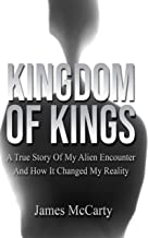 Kingdom Of Kings: A True Story Of My Alien Encounter And How It Changed My Reality