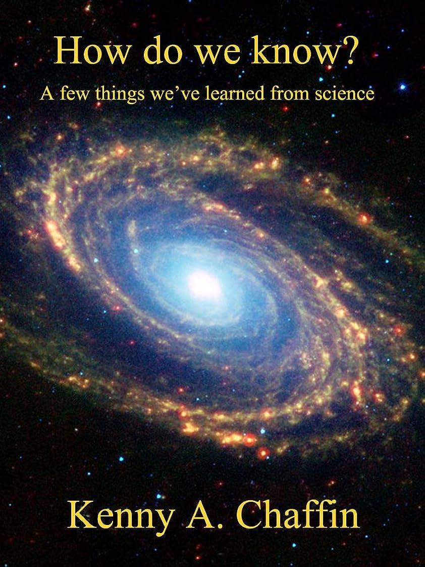 汚い是正する入植者How do we know? A few things we've learned from science. (English Edition)