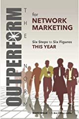 OUTPERFORM THE NORM for Network Marketing: Six Steps to Six Figures This Year (Sales and Marketing Videos Included) Kindle Edition