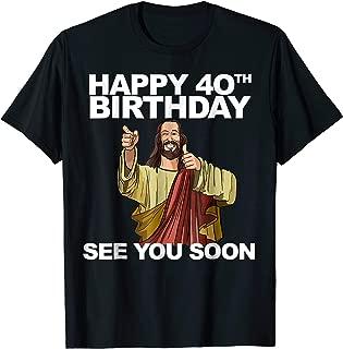 Jesus Happy 40th Birthday See You Soon shirt funny b-day tee