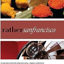 Rather San Francisco: eat.shop explore > discover local gems