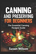 Canning and Preserving for Beginners: The Essential Canning Recipes Guide