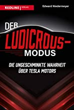 Der Ludicrous-Modus: Die ungeschminkte Wahrheit über Tesla Motors (German Edition)
