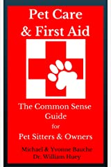Pet Care & First Aid: The Common Sense Guide for Pet Sitters & Owners Kindle Edition