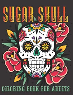 Sugar Skull Coloring Book For Adults: 40 Plus Designs Inspired by Día de Los Muertos Skull Day of the Dead Easy for Anti-S...