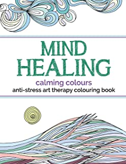 Mind Healing Anti-Stress Art Therapy Colouring Book: Calming Colours