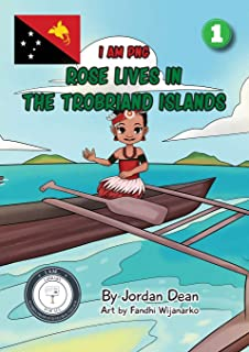Rose Lives in The Trobriand Islands: I Am PNG