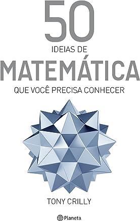 50 Ideias de Matemática Que Você Precisa Conhecer (Coleção 50 ideias)