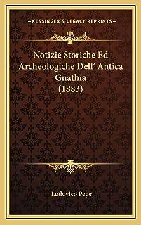Notizie Storiche Ed Archeologiche Dell' Antica Gnathia (1883)