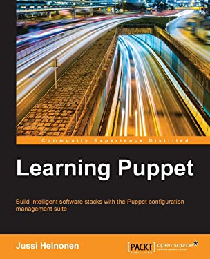 Learning Puppet: Build intelligent software stacks with the Puppet configuration management suite