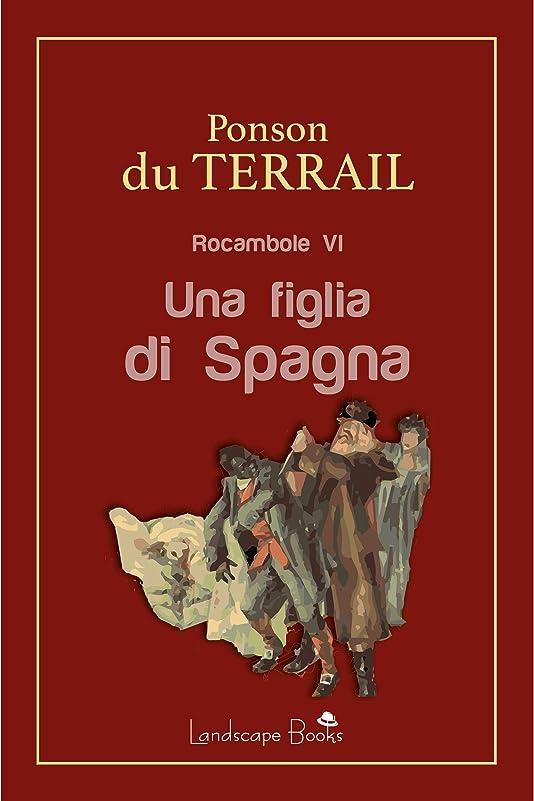 絡み合い計画的自伝Una figlia di Spagna: Rocambole VI (Aurora Vol. 45) (Italian Edition)