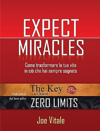 Expect miracles: Come trasformare la tua vita in ciò che hai sempre sognato. (NFP. Le chiavi del successo)