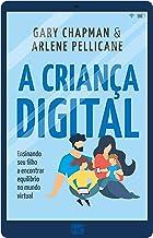 A criança digital: Ensinando seu filho a encontrar equilíbrio no mundo virtual (Portuguese Edition)