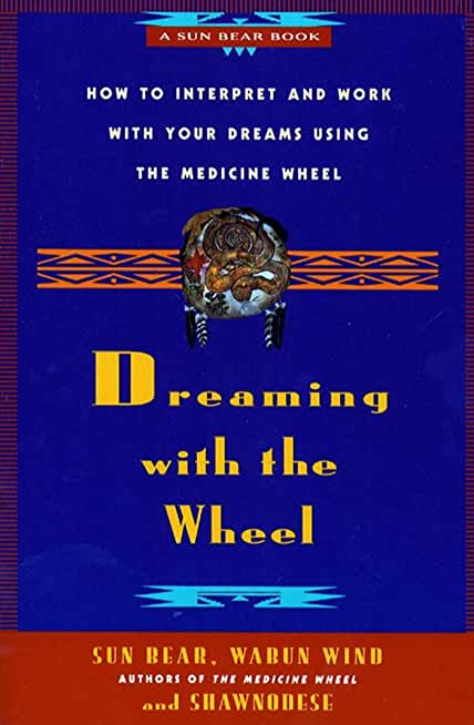 Dreaming With the Wheel: How to Interpret Your Dreams Using the Medicine Wheel (English Edition)