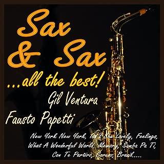 Sax & Sax ...all the Best! (New York New York, Isn't She Lovely, Feelings, What a Wonderful World, Memory, Samba Pa Ti, Con Te Partirò, Caruso, Brazil)