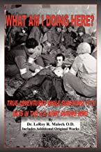 What Am I Doing Here?: True Adventures While Surviving 1172 Days In The U.S. Army During WW-II