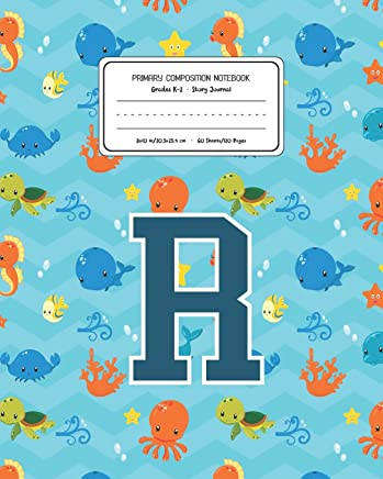 Primary Composition Notebook Grades K-2 Story Journal R: Ocean Sea Animals Pattern Primary Composition Book Letter R Personalized Lined Draw and Write ... for Boys Exercise Book for Kids Back to Scho