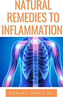 NATURAL REMEDIES FOR INFLAMMATION : A Guide to Soothe Inflammation, Boost Mood, Prevent Autoimmunity, and Feel Great With The Natural Remedy