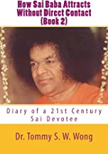 How Sai Baba Attracts Without Direct Contact (Book 2): Diary of a 21st Century Sai Devotee (How Sai Baba Attracts Book Series)