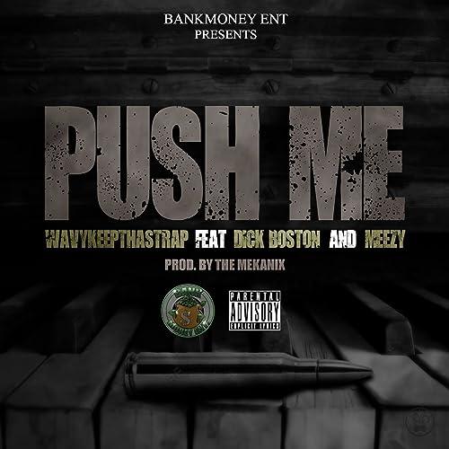 Bankmoney Ent  Presents: Push Me (feat  Dick Boston & Meezy