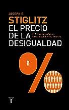 El precio de la desigualdad: El 1 % de población tiene lo que el 99 % necesita (Spanish Edition)