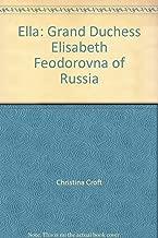 Ella: Grand Duchess Elisabeth Feodorovna of Russia