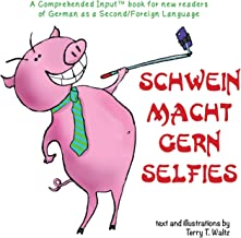 Schwein macht gern Selfies: For New Readers of German as a Second/Foreign Language