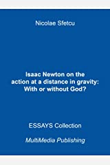 Isaac Newton on the action at a distance in gravity: With or without God? Kindle Edition