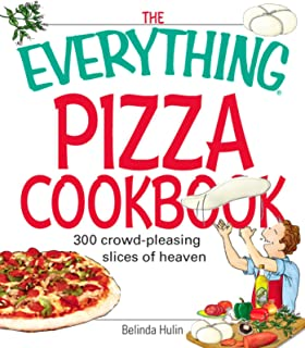 The Everything Pizza Cookbook: 300 Crowd-Pleasing Slices of Heaven (Everything®)