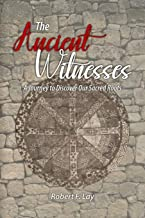 The Ancient Witnesses: A Journey to Discover Our Sacred Roots