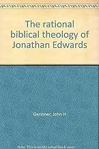 The rational biblical theology of Jonathan Edwards