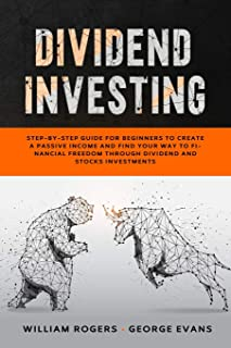 Dividend Investing: Step-by-Step Guide for Beginners to Create a Passive Income and Find your Way to Financial Freedom Thr...