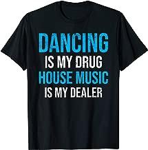 Dancing Is My Drug House Music My Dealer EDM Rave Festival T-Shirt