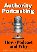 Authority Podcasting: How to Podcast and Why (Success Academy Book 1)