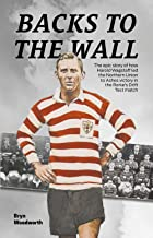 BACKS TO THE WALL: How Harold Wagstaff led the Northern Union to Ashes Victory in the Rorke's Drift Test Match