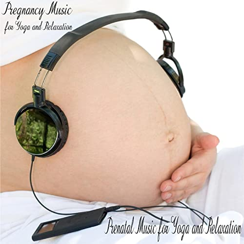 Pregnancy Music for Yoga and Relaxation by Prenatal Music ...