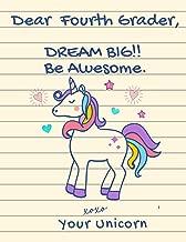Dear Fourth Grader, Dream Big!! Be Awesome. XOXO Your Unicorn: Cute Unicorn Notebook - Wide Ruled  (8.5