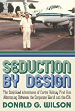Seduction by Design: The Serialized Adventures of Carter Holiday Find Him Alternating Between the Corporate World and the CIA