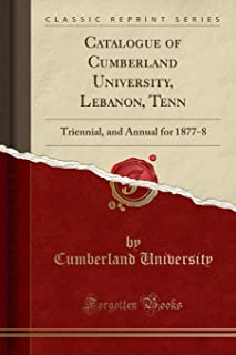 Catalogue of Cumberland University, Lebanon, Tenn: Triennial, and Annual for 1877-8 (Classic Reprint)