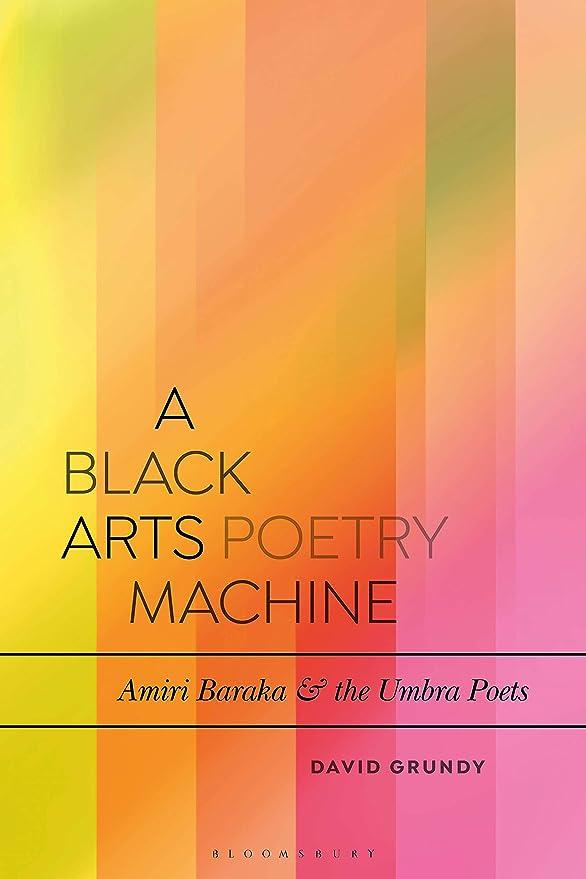 ジャンル電気蘇生するA Black Arts Poetry Machine: Amiri Baraka and the Umbra Poets (Bloomsbury Studies in Critical Poetics) (English Edition)