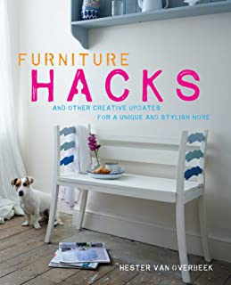 Furniture Hacks: Over 20 step-by-step projects for a unique and stylish home