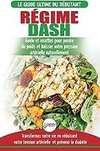 Regime Dash  Guide regime pour les debutants pour reduire pression arterielle  l hypertension des recettes eprouvees pour perte poids  Livre Francais Regime Dash French Book