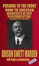 ORISON SWETT MARDEN BOOK: (7 TIMELESS WORKS), PUSHING TO THE FRONT, ARCHITECTS OF FATE, HOW TO SUCCEED, THE VICTORIOUS ATTITUDE, AN IRON WILL: inspirational books