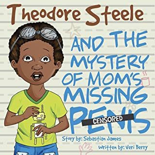 Theodore Steele and the Mystery of Mom's Missing Penis (English Edition)