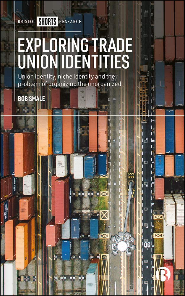 Exploring Trade Union Identities: Union Identity, Niche Identity and the Problem of Organising the Unorganised
