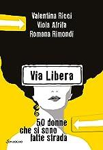 Via Libera. 50 donne che si sono fatte strada