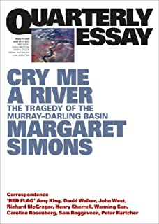 Cry Me A River: The Tragedy of the Murray-Darling Basin:Quarterly Essay 77
