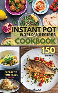 INSTANT POT World's Recipes: The Only Complete Pocket-Size Cookbook for Enjoying and Sharing the World's Best Homemade, Tr...