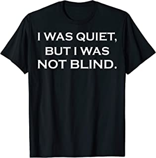i was quiet but i was not blind
